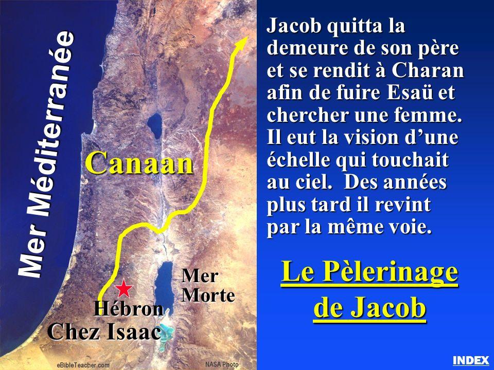 Le pèlerinage de Jacob INDEX Le Pèlerinage de Jacob Jacob quitta la demeure de son père et se rendit à Charan afin de fuire Esaü et chercher une femme