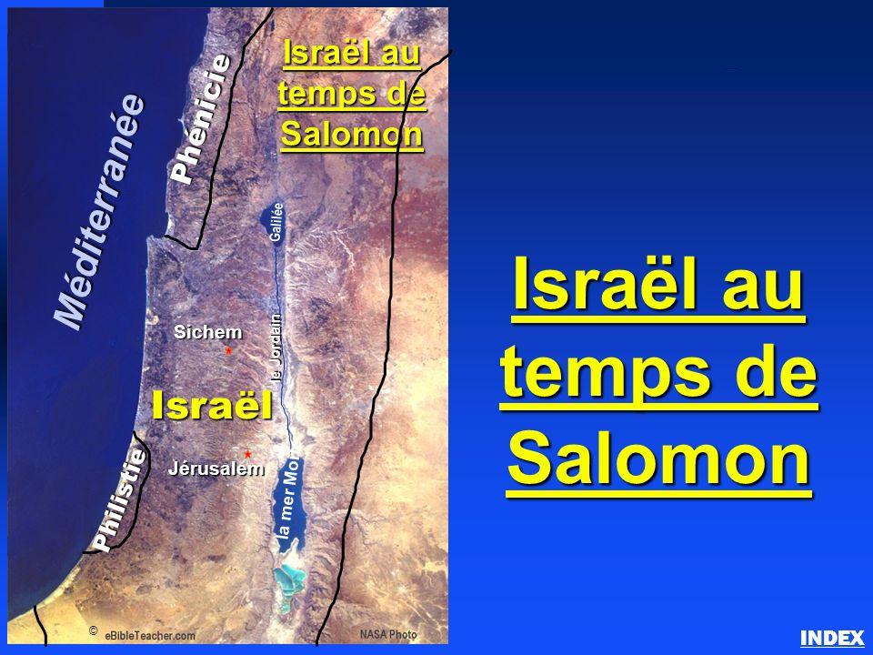 Israël au temps de Salomon Phénicie Israël Jérusalem la mer Morte Galilée le Jordain © Israël au temps de Salomon Sichem Méditerranée Philistie INDEX