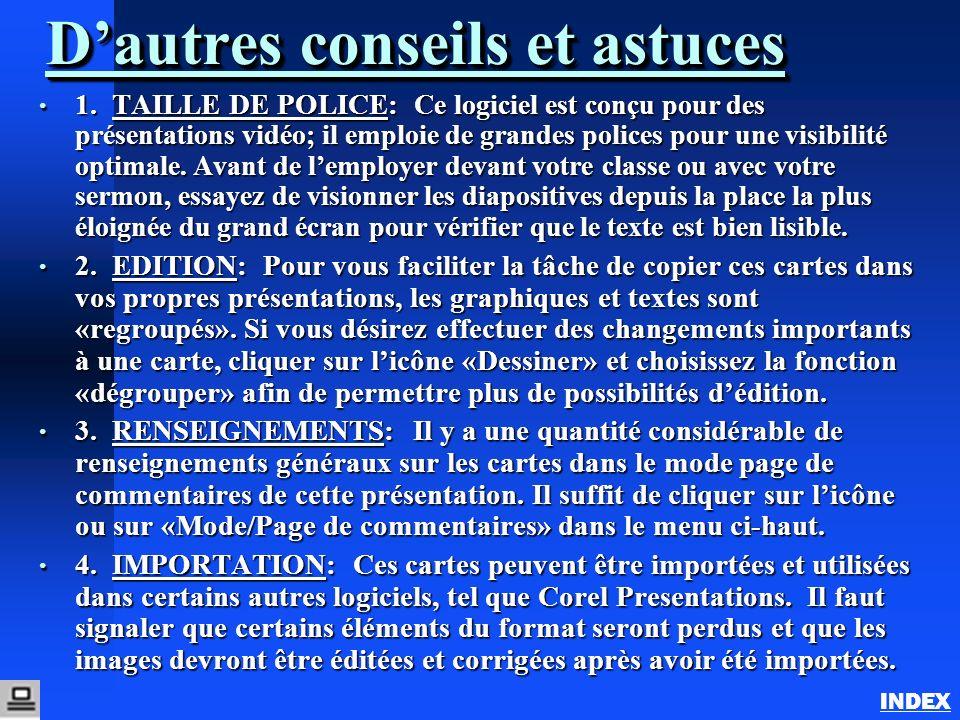 Dautres conseils et astuces 1. TAILLE DE POLICE: Ce logiciel est conçu pour des présentations vidéo; il emploie de grandes polices pour une visibilité