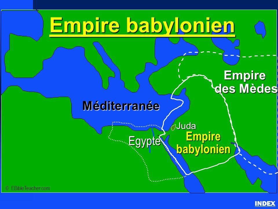 Juda Empirebabylonien Empire des Mèdes Méditerranée Empire babylonien © EBibleTeacher.com Egypte Empire babylonien INDEX