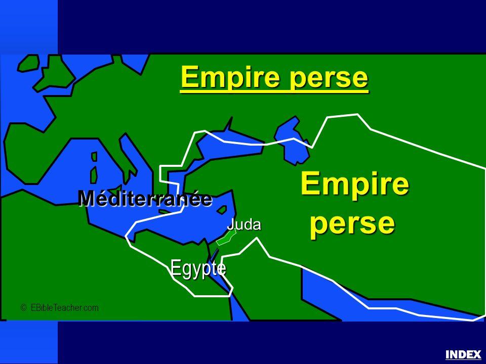 Empire perse INDEX © EBibleTeacher.com Empire perse Empire perse perse Juda Egypte Méditerranée