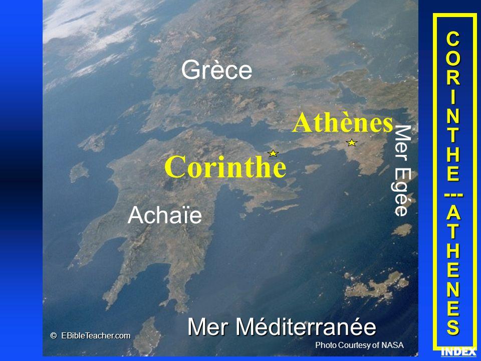 C O R I N T H E --- A T H E N ES Achaïe Corinthe Grèce Mer Egée Athènes Mer Méditerranée Photo Courtesy of NASA © EBibleTeacher.com Corinthe/Athènes I