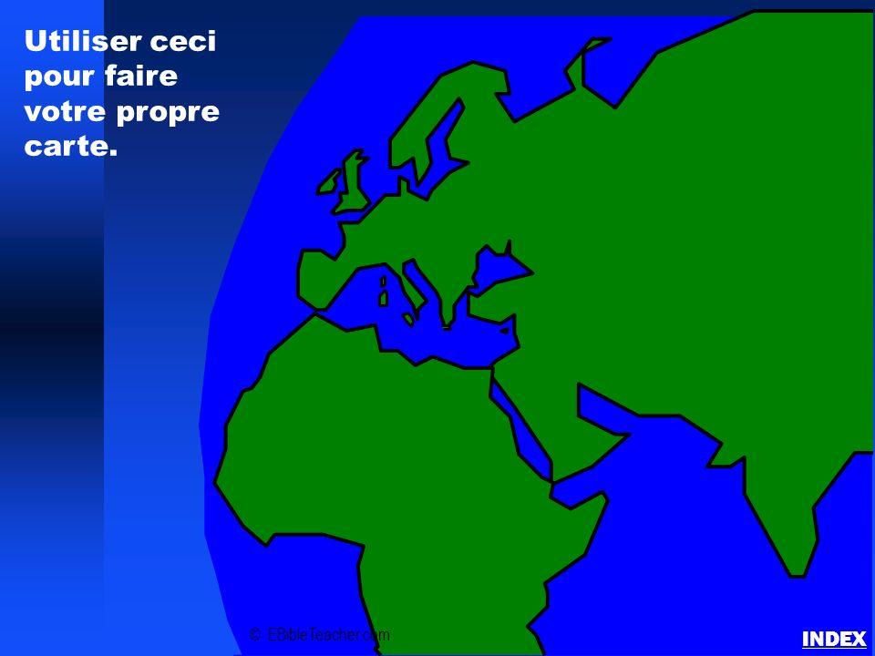 © EBibleTeacher.com Utiliser ceci pour faire votre propre carte. INDEX
