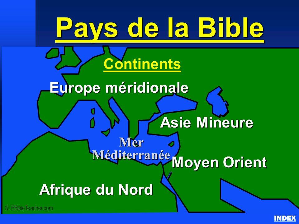 Pays de la Bible Pays de la Bible Continents INDEX © EBibleTeacher.com Europe méridionale Moyen Orient Asie Mineure Afrique du Nord Mer Méditerranée C