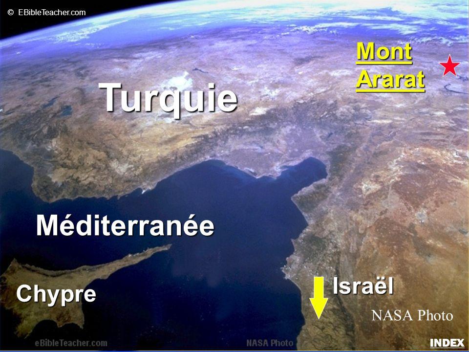 Méditerranée Chypre Turquie MontArarat NASA Photo © EBibleTeacher.com Israël Arche de Noé 2 INDEX