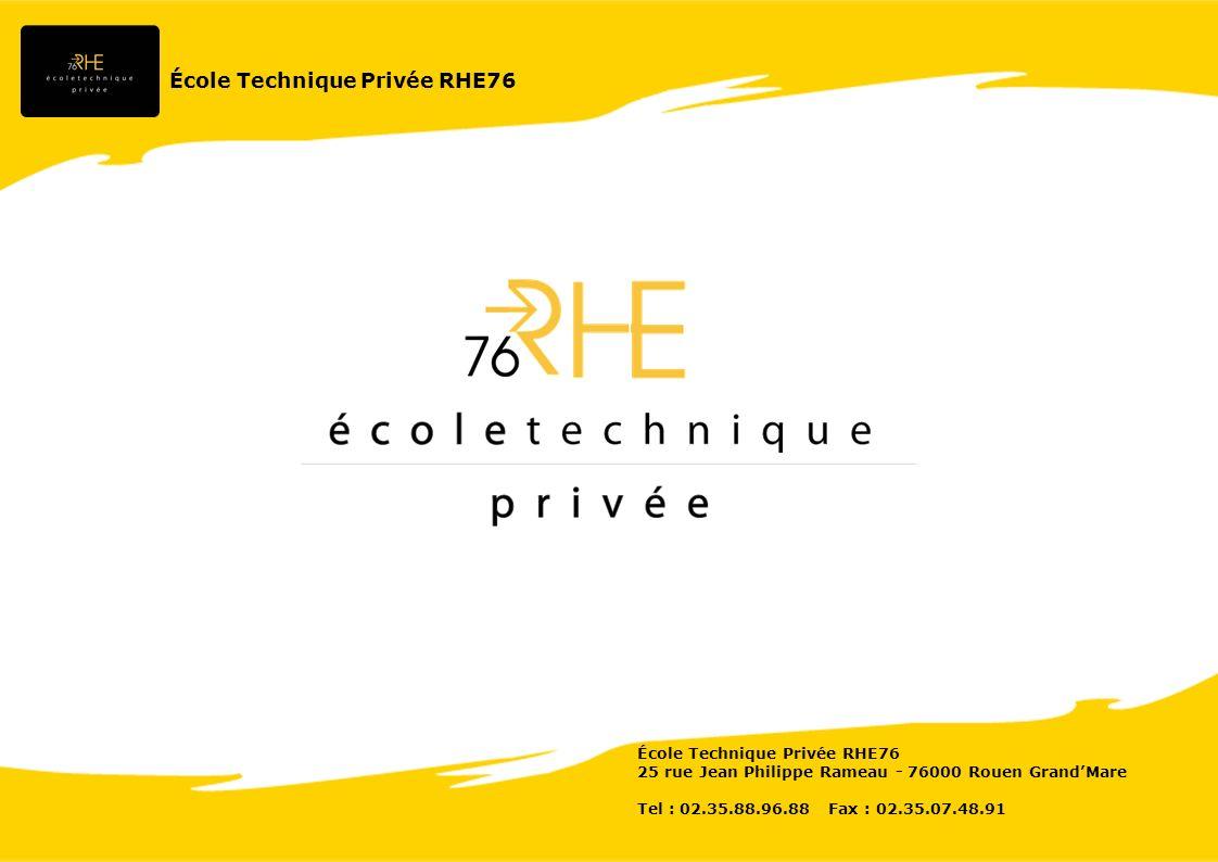École Technique Privée RHE76 25 rue Jean Philippe Rameau - 76000 Rouen GrandMare Tel : 02.35.88.96.88 Fax : 02.35.07.48.91