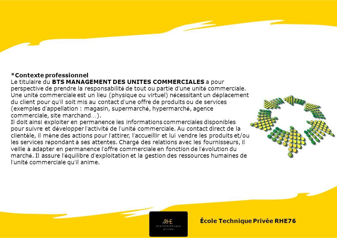 *Contexte professionnel Le titulaire du BTS MANAGEMENT DES UNITES COMMERCIALES a pour perspective de prendre la responsabilit é de tout ou partie d un