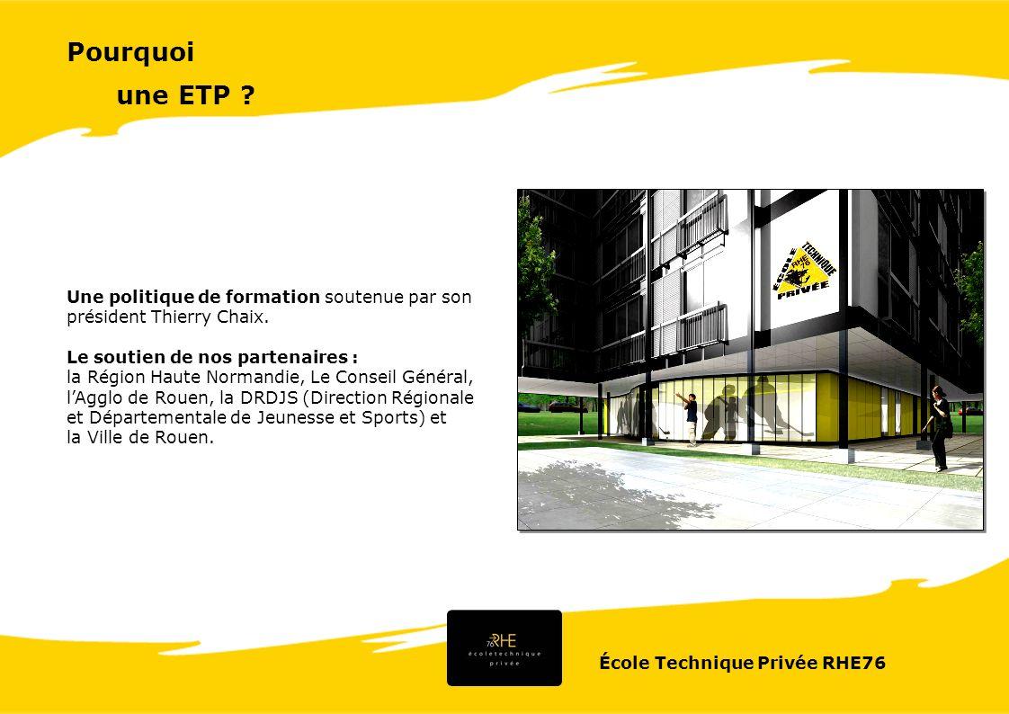 École Technique Privée RHE76 Une politique de formation soutenue par son président Thierry Chaix. Le soutien de nos partenaires : la Région Haute Norm