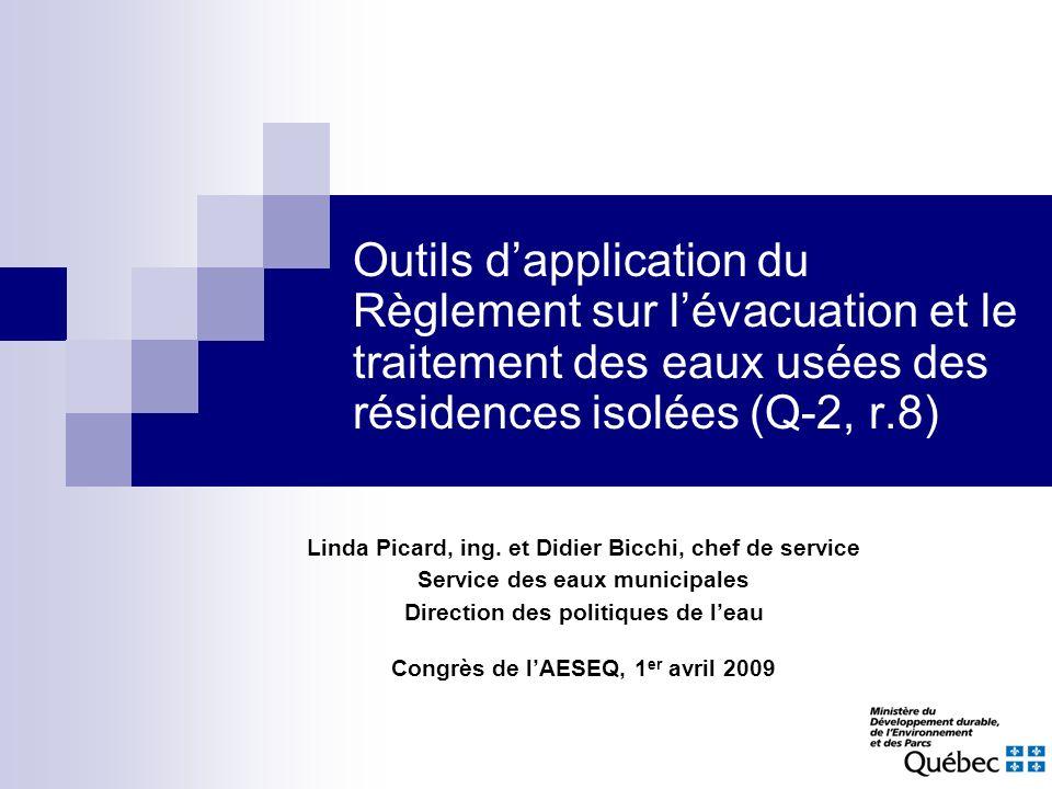 Outils dapplication du Règlement sur lévacuation et le traitement des eaux usées des résidences isolées (Q-2, r.8) Linda Picard, ing. et Didier Bicchi