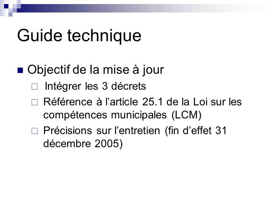 Guide technique Objectif de la mise à jour Intégrer les 3 décrets Référence à larticle 25.1 de la Loi sur les compétences municipales (LCM) Précisions