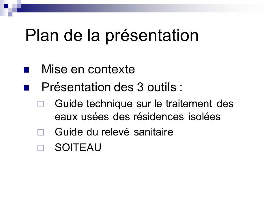 Plan de la présentation Mise en contexte Présentation des 3 outils : Guide technique sur le traitement des eaux usées des résidences isolées Guide du
