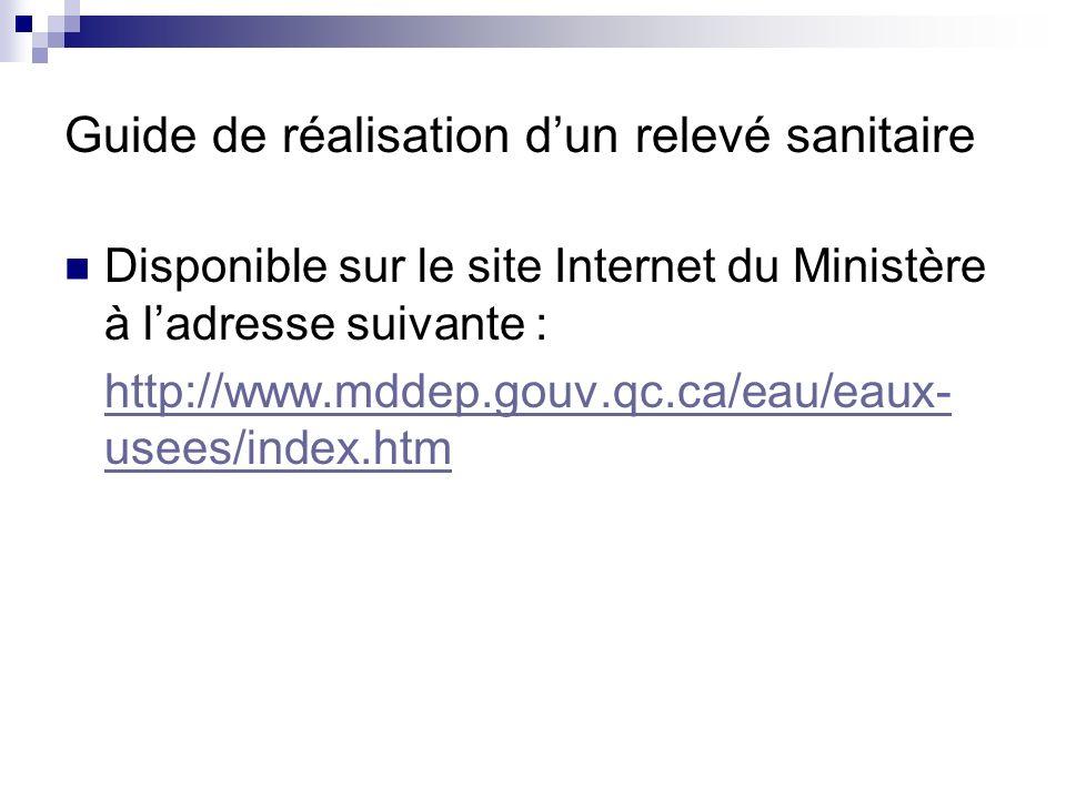 Guide de réalisation dun relevé sanitaire Disponible sur le site Internet du Ministère à ladresse suivante : http://www.mddep.gouv.qc.ca/eau/eaux- use