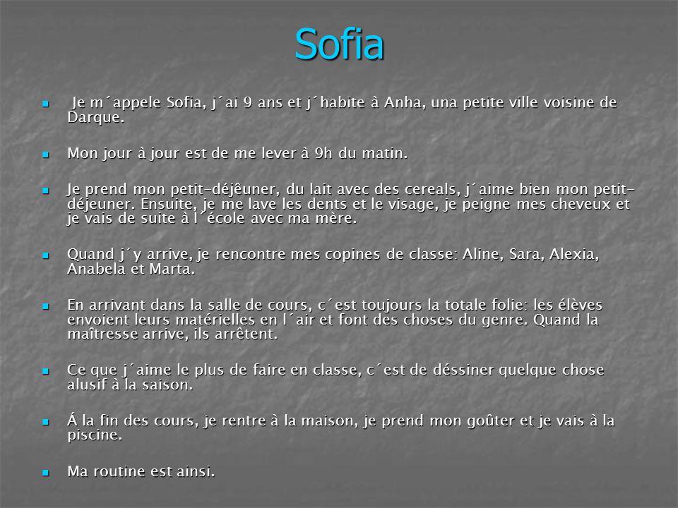Sofia Je m´appele Sofia, j´ai 9 ans et j´habite à Anha, una petite ville voisine de Darque. Je m´appele Sofia, j´ai 9 ans et j´habite à Anha, una peti