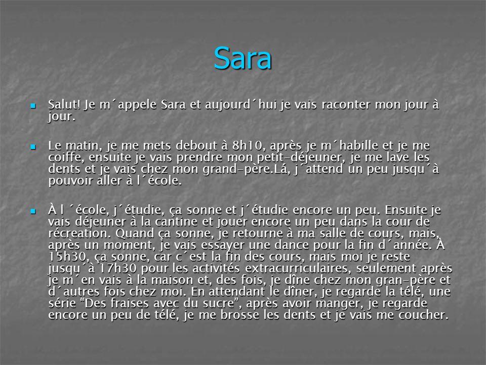 Sara Salut! Je m´appele Sara et aujourd´hui je vais raconter mon jour à jour. Salut! Je m´appele Sara et aujourd´hui je vais raconter mon jour à jour.