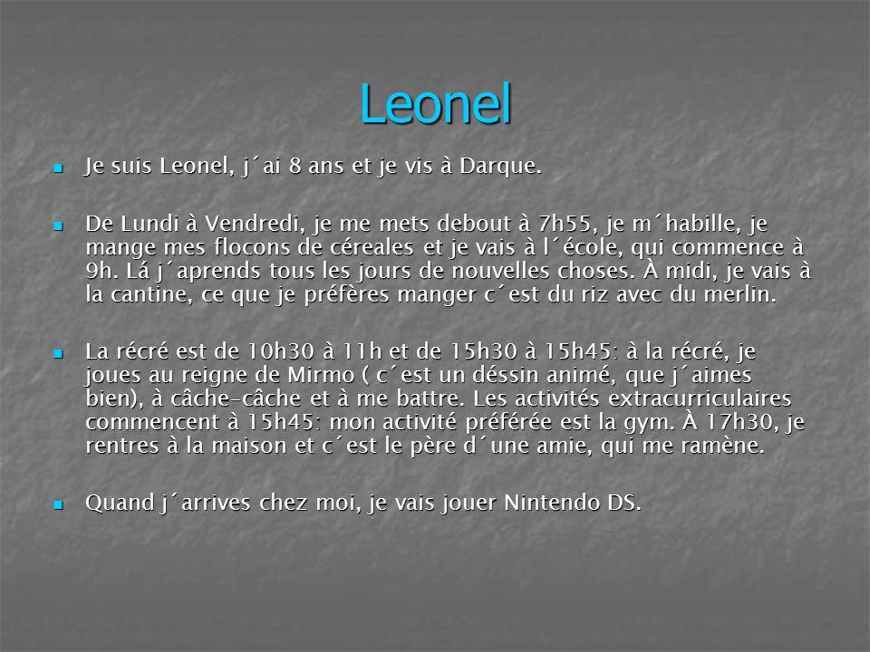 Leonel Je suis Leonel, j´ai 8 ans et je vis à Darque. Je suis Leonel, j´ai 8 ans et je vis à Darque. De Lundi à Vendredi, je me mets debout à 7h55, je