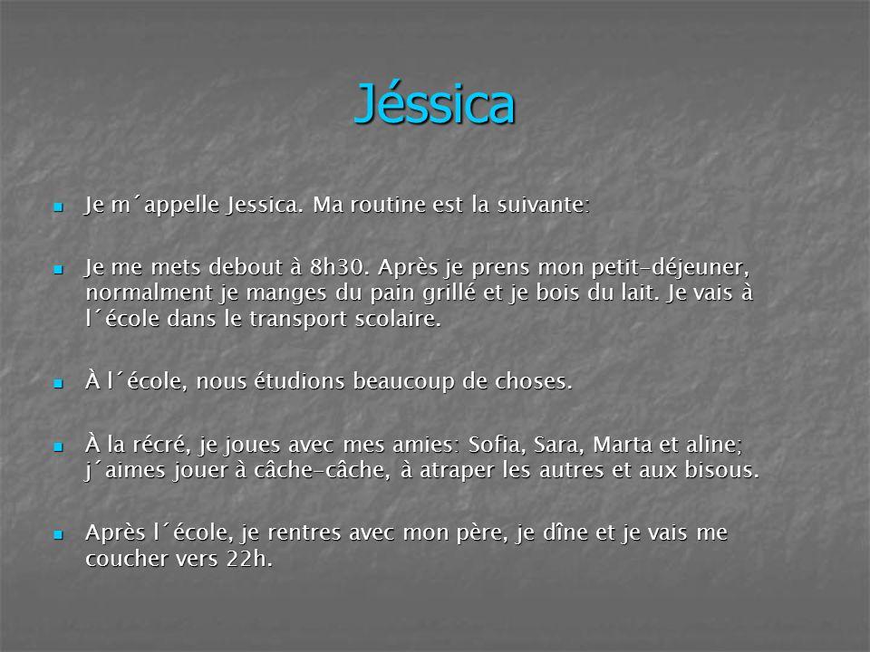 Jéssica Je m´appelle Jessica. Ma routine est la suivante: Je m´appelle Jessica. Ma routine est la suivante: Je me mets debout à 8h30. Après je prens m