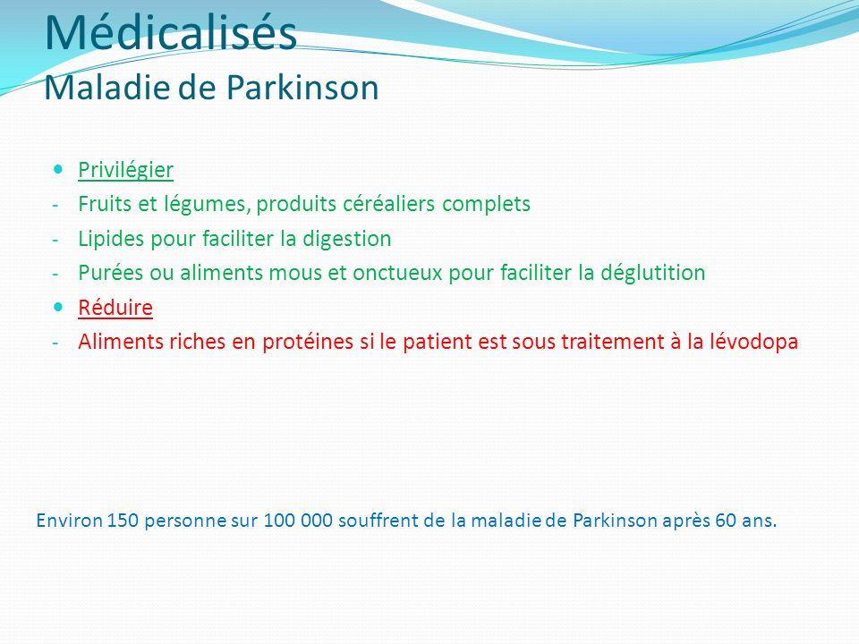 Médicalisés Maladie de Parkinson Privilégier - Fruits et légumes, produits céréaliers complets - Lipides pour faciliter la digestion - Purées ou alime
