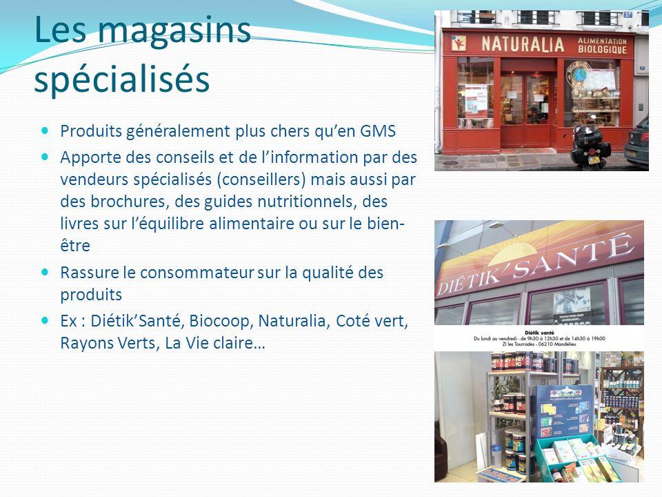 Les magasins spécialisés Produits généralement plus chers quen GMS Apporte des conseils et de linformation par des vendeurs spécialisés (conseillers)