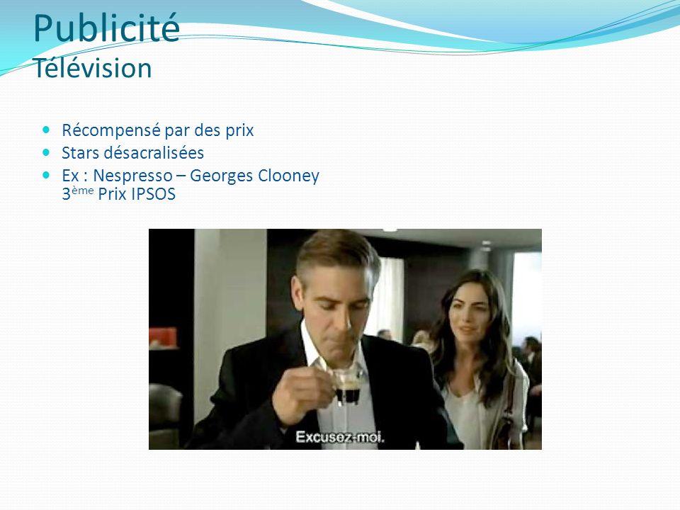 Récompensé par des prix Stars désacralisées Ex : Nespresso – Georges Clooney 3 ème Prix IPSOS Publicité Télévision