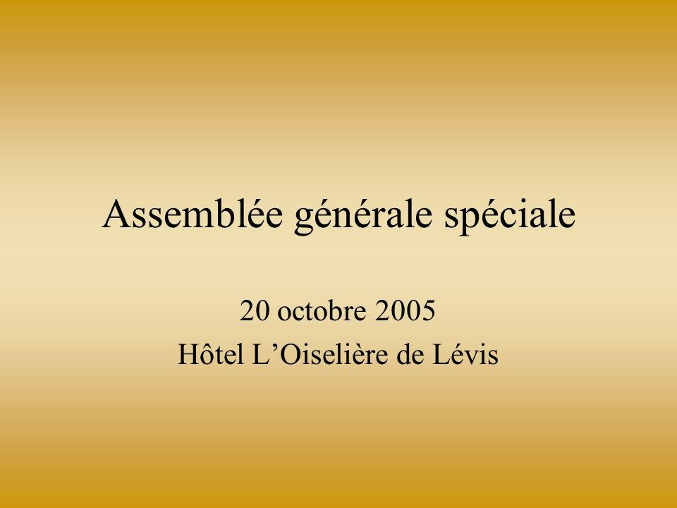 Assemblée générale spéciale 20 octobre 2005 Hôtel LOiselière de Lévis
