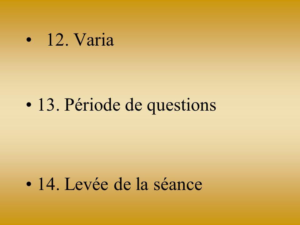 12. Varia 13. Période de questions 14. Levée de la séance