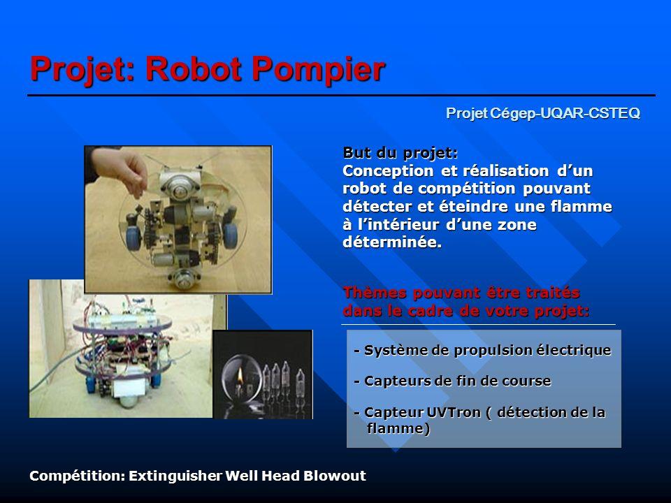 Projet Cégep-UQAR-CSTEQ Projet: Robot Pompier But du projet: Conception et réalisation dun robot de compétition pouvant détecter et éteindre une flamm