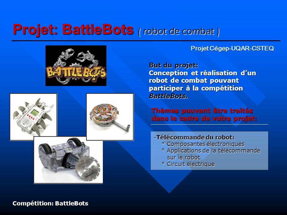 Projet: BattleBots ( robot de combat ) Zone de combat piégée: Compétition: BattleBots La commande doit permettre au robot dagir rapidement… car il sagit dun combat où tous les coups sont permis, incluant la destruction complète du robot.
