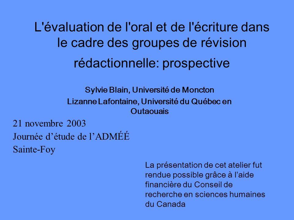 L'évaluation de l'oral et de l'écriture dans le cadre des groupes de révision rédactionnelle: prospective Sylvie Blain, Université de Moncton Lizanne