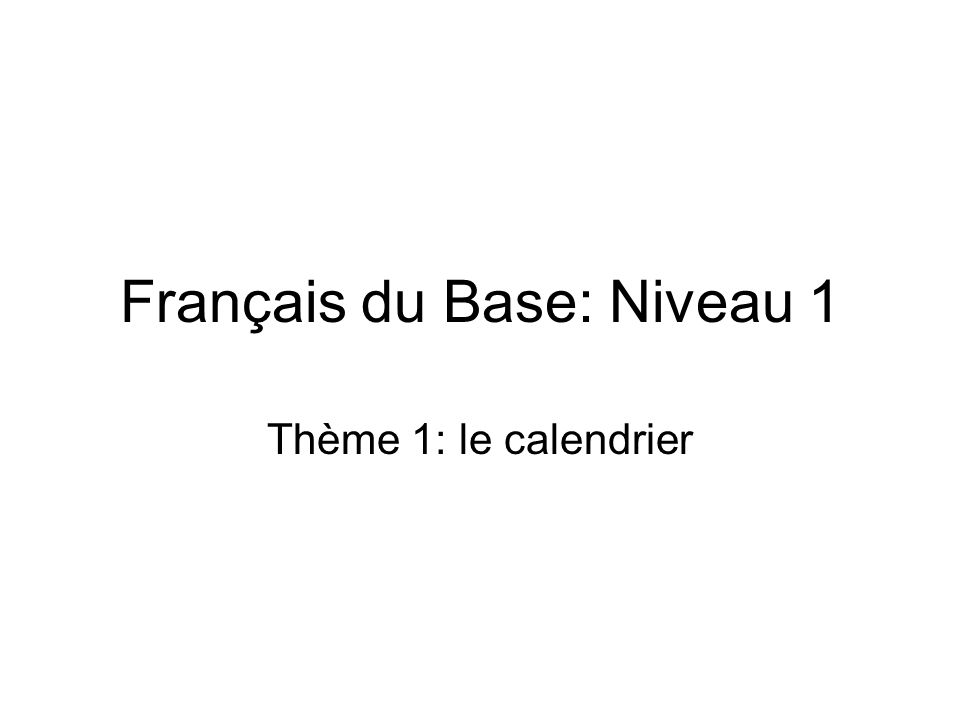 Français du Base: Niveau 1 Thème 1: le calendrier