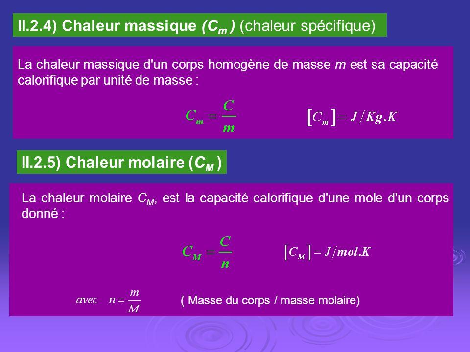 II.2.4) Chaleur massique (C m ) (chaleur spécifique) La chaleur massique d'un corps homogène de masse m est sa capacité calorifique par unité de masse