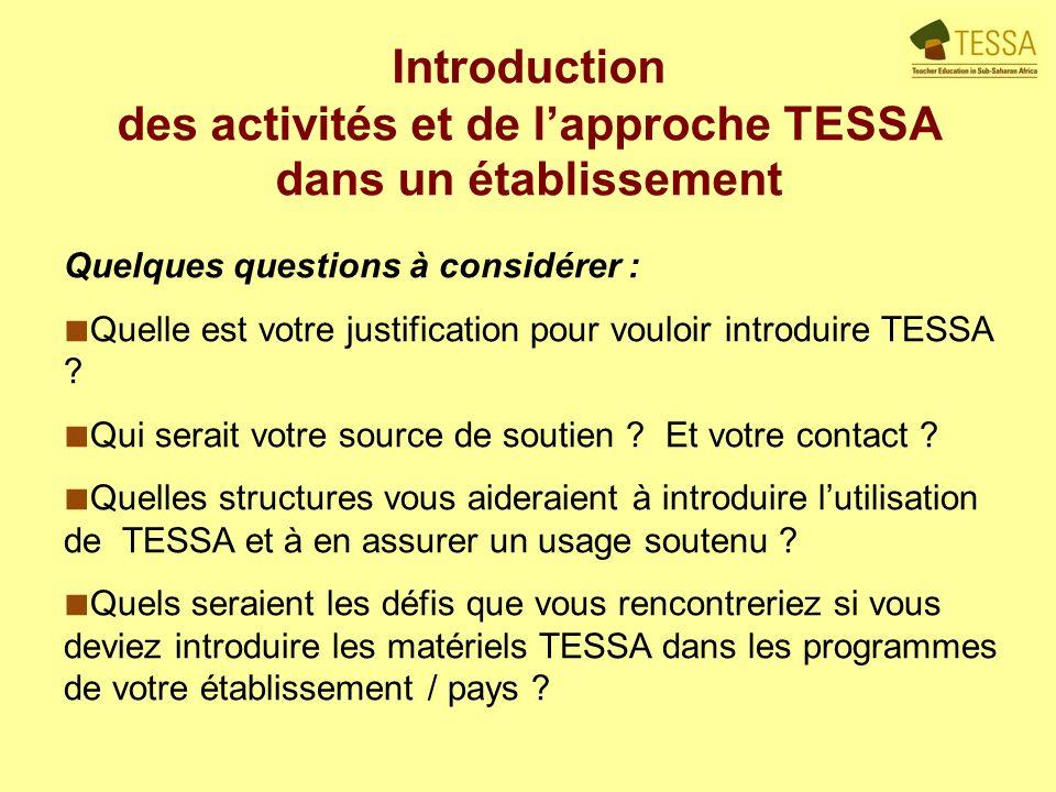Introduction des activités et de lapproche TESSA dans un établissement Quelques questions à considérer : Quelle est votre justification pour vouloir introduire TESSA .
