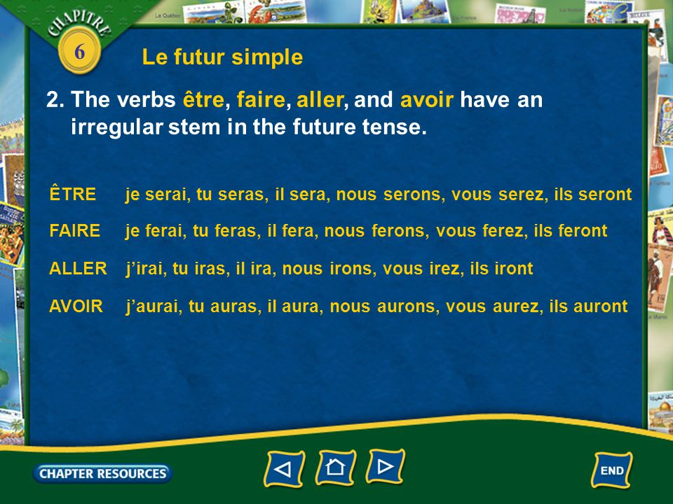 6 Le futur simple 3.The future tense is not commonly used in spoken French.