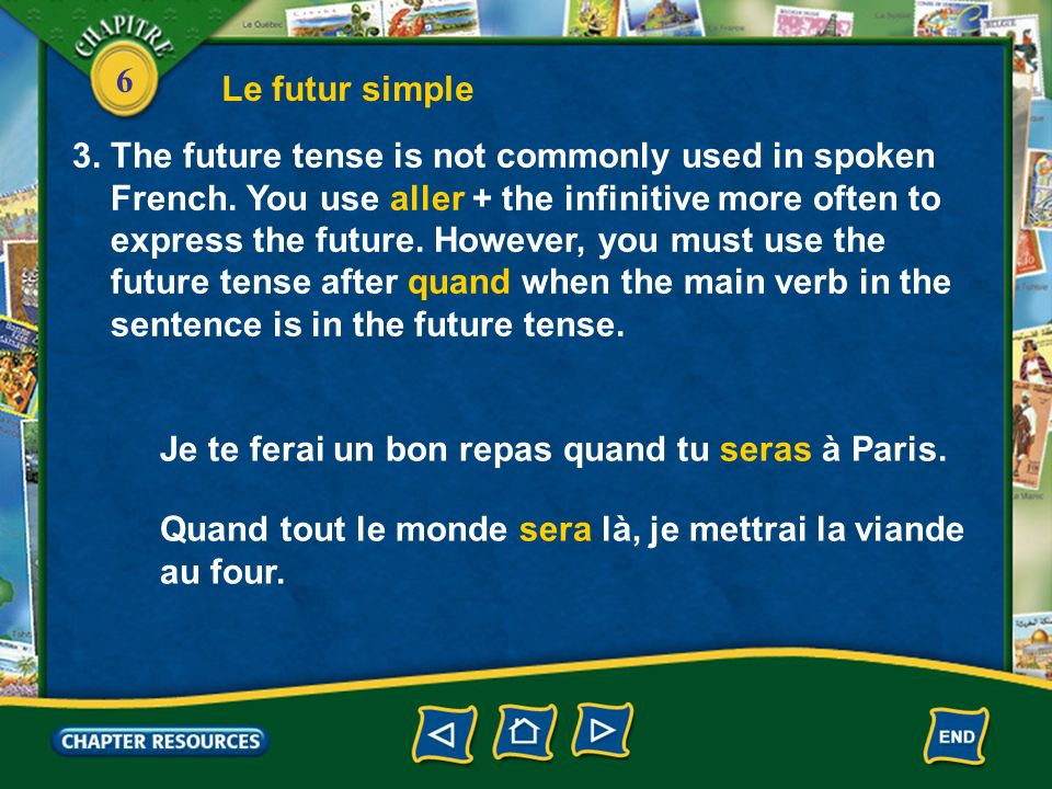 6 Le futur simple 3. The future tense is not commonly used in spoken French. You use aller + the infinitive more often to express the future. However,