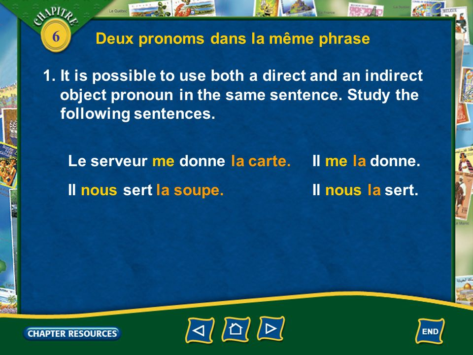 6 Deux pronoms dans la même phrase 1.It is possible to use both a direct and an indirect object pronoun in the same sentence. Study the following sent
