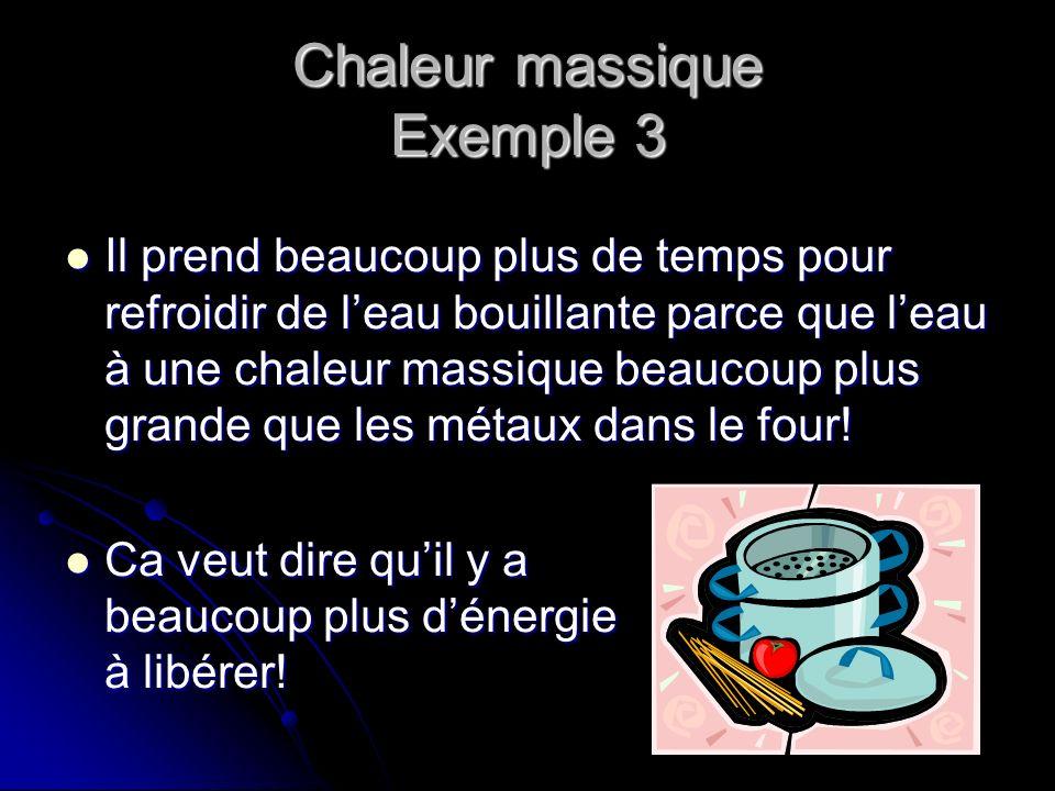 Chaleur massique Exemple 3 Il prend beaucoup plus de temps pour refroidir de leau bouillante parce que leau à une chaleur massique beaucoup plus grand