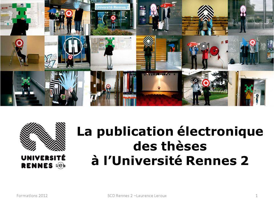 Formations 2012SCD Rennes 2 –Laurence Leroux1 La publication électronique des thèses à lUniversité Rennes 2