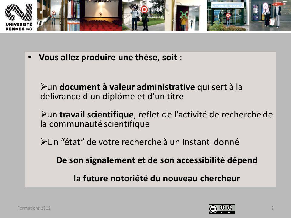 Formations 20123 Les instances de lUniversité Rennes 2 (CS et CA) se sont prononcés pour le dépôt et la diffusion électronique obligatoire de lensemble des thèses soutenues à Rennes 2 à compter du 1 er septembre 2011