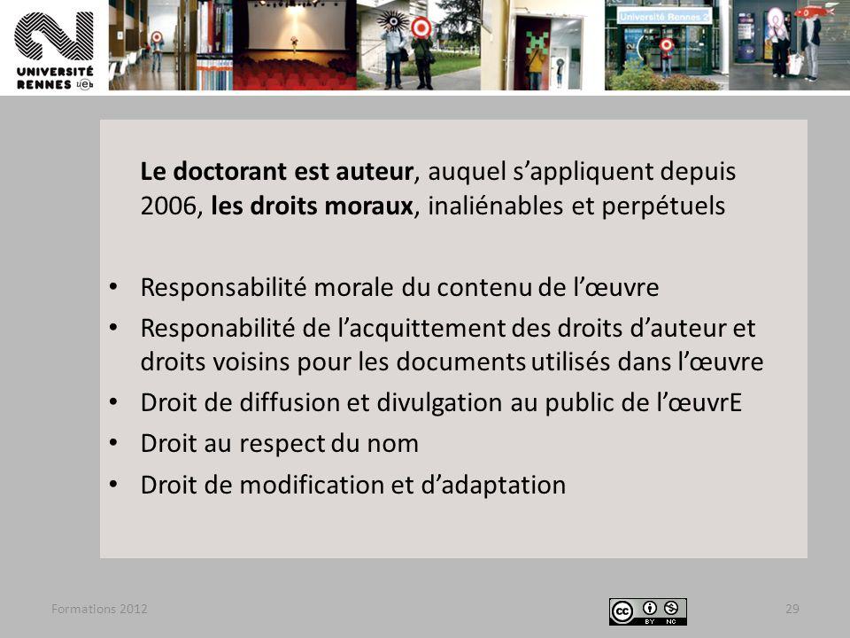 Formations 201229 Le doctorant est auteur, auquel sappliquent depuis 2006, les droits moraux, inaliénables et perpétuels Responsabilité morale du cont