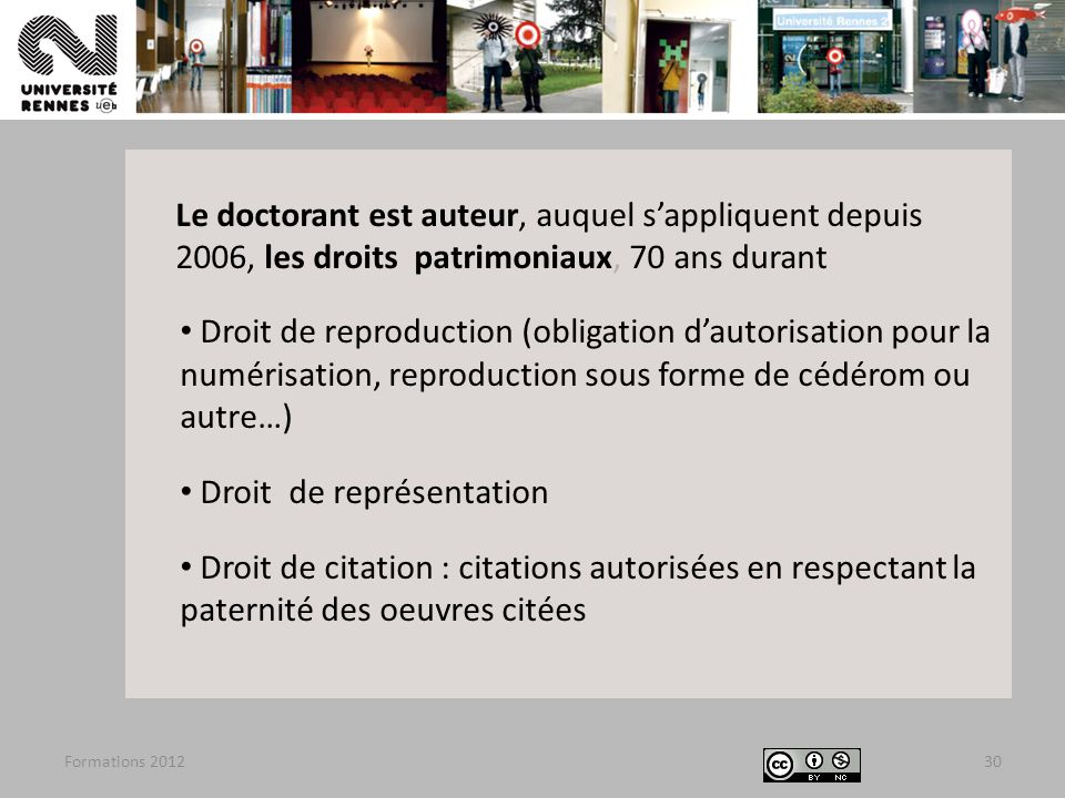 Formations 201230 Le doctorant est auteur, auquel sappliquent depuis 2006, les droits patrimoniaux, 70 ans durant Droit de reproduction (obligation da