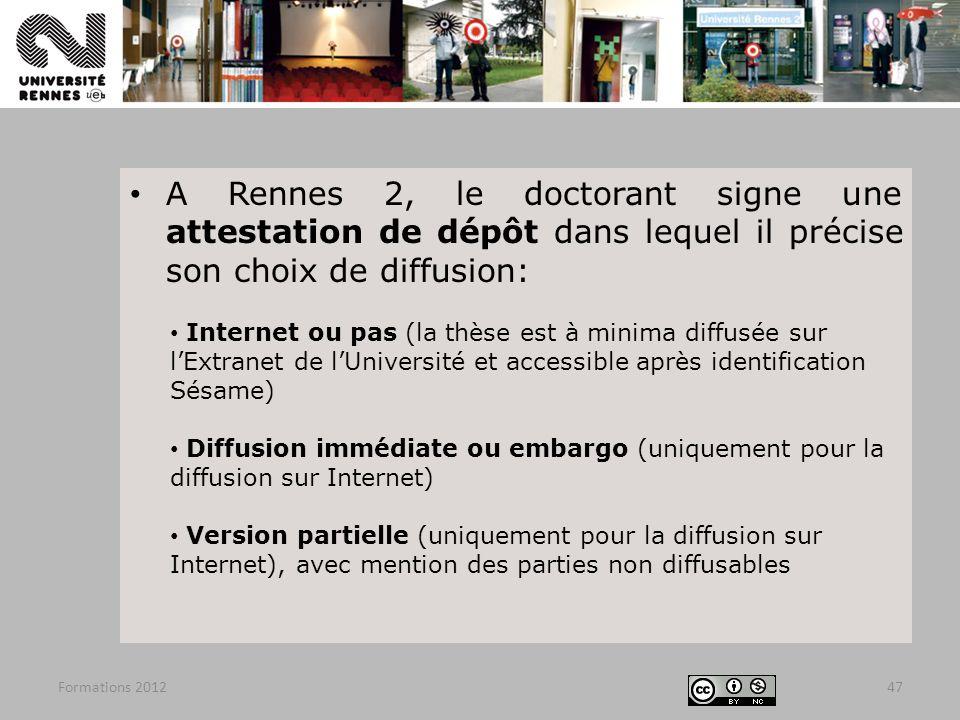 A Rennes 2, le doctorant signe une attestation de dépôt dans lequel il précise son choix de diffusion: Internet ou pas (la thèse est à minima diffusée