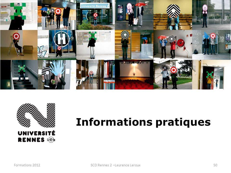 Formations 2012SCD Rennes 2 –Laurence Leroux50 Informations pratiques