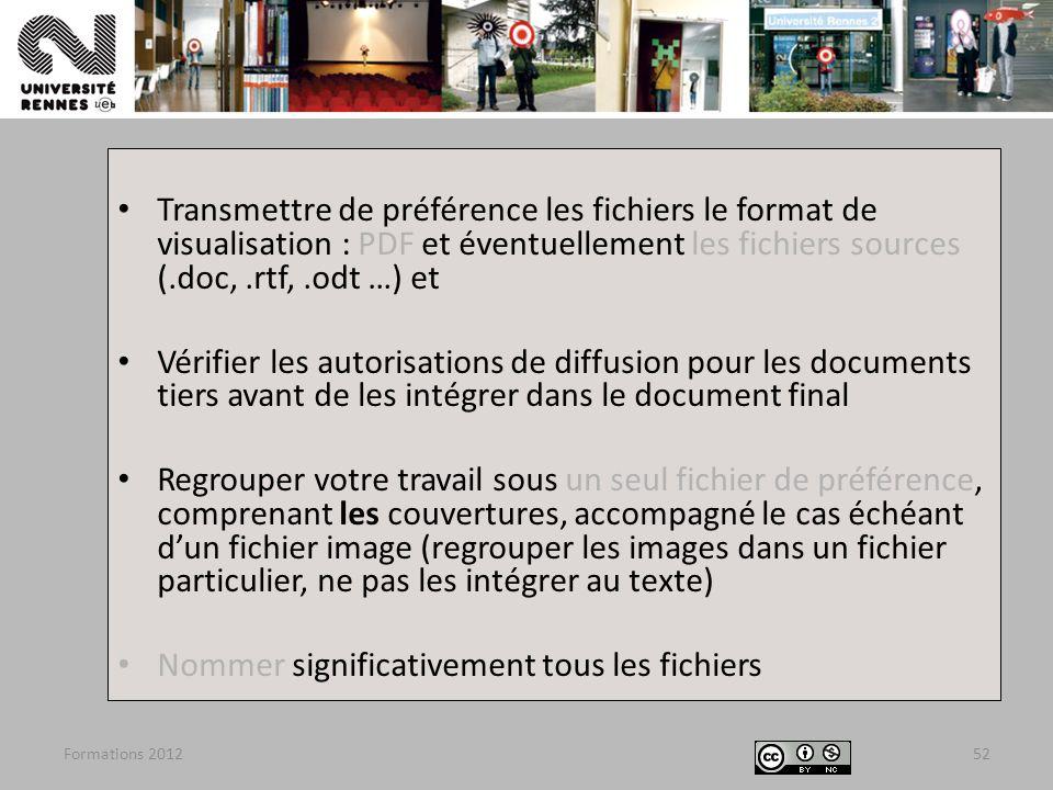 Formations 201252 Transmettre de préférence les fichiers le format de visualisation : PDF et éventuellement les fichiers sources (.doc,.rtf,.odt …) et