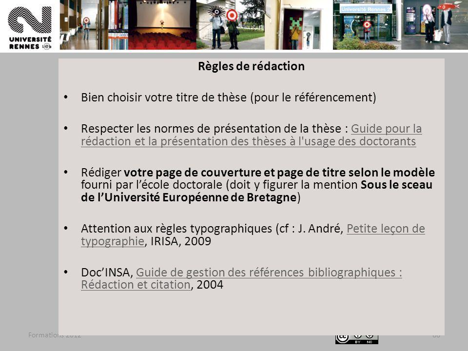 Formations 201266 Règles de rédaction Bien choisir votre titre de thèse (pour le référencement) Respecter les normes de présentation de la thèse : Gui