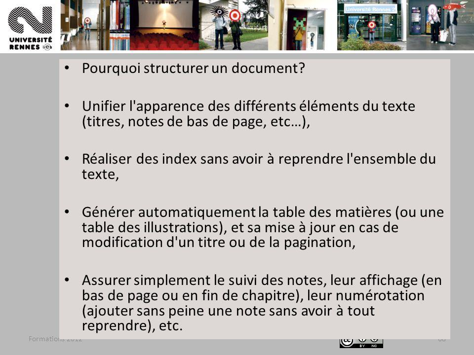Formations 201268 Pourquoi structurer un document? Unifier l'apparence des différents éléments du texte (titres, notes de bas de page, etc…), Réaliser