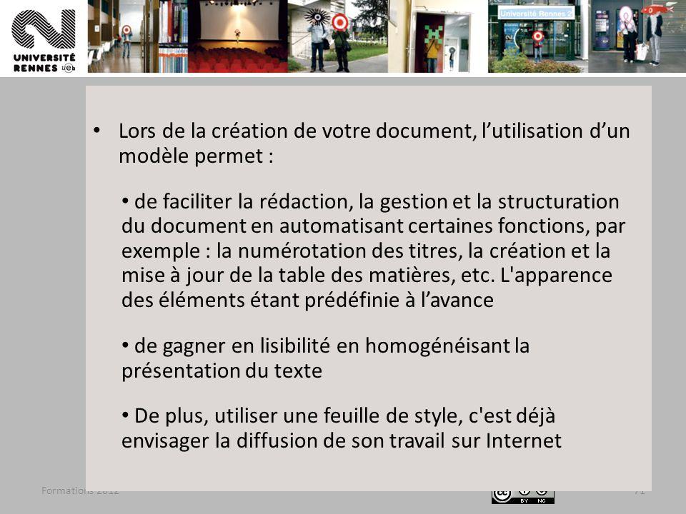 Formations 201271 Lors de la création de votre document, lutilisation dun modèle permet : de faciliter la rédaction, la gestion et la structuration du
