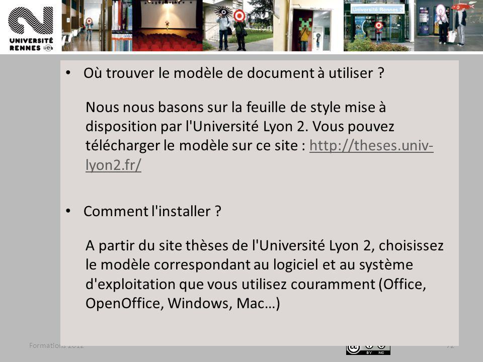 Formations 201272 Où trouver le modèle de document à utiliser ? Nous nous basons sur la feuille de style mise à disposition par l'Université Lyon 2. V