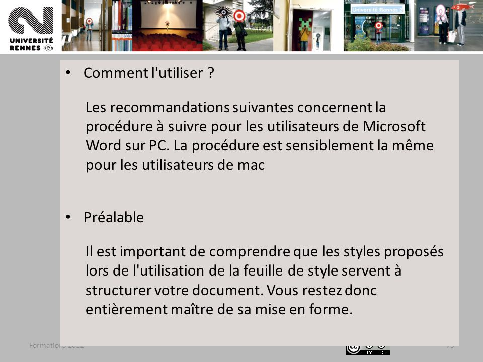 Formations 201273 Comment l'utiliser ? Les recommandations suivantes concernent la procédure à suivre pour les utilisateurs de Microsoft Word sur PC.