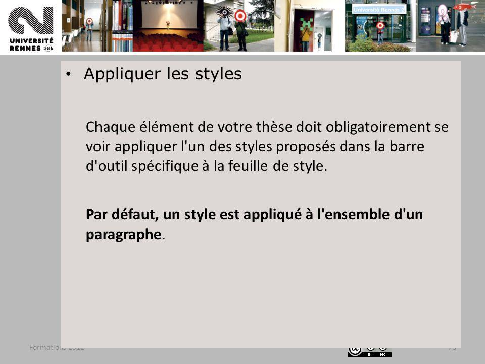 Formations 201276 Appliquer les styles Chaque élément de votre thèse doit obligatoirement se voir appliquer l'un des styles proposés dans la barre d'o
