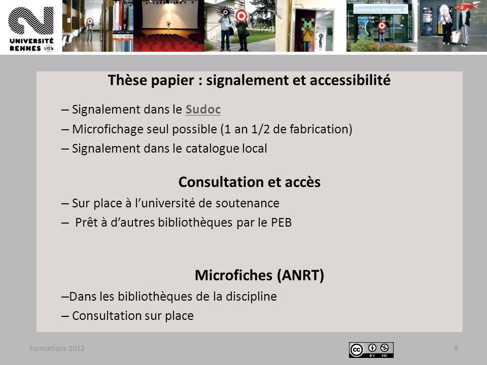 Formations 20129 Thèse papier : signalement et accessibilité – Signalement dans le SudocSudoc – Microfichage seul possible (1 an 1/2 de fabrication) –