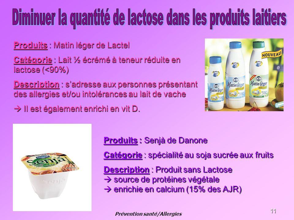 11 Produits : Senjà de Danone Catégorie : spécialité au soja sucrée aux fruits Description : Produit sans Lactose source de protéines végétale source